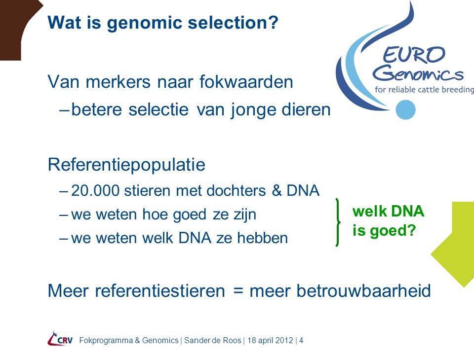 Fokprogramma & Genomics   Sander de Roos   18 april 2012   5 Genomic fokwaarde Genomic fokwaarde = afstammingsindex + merkerinfo merkerinfo  omhoog of omlaag –dier krijgt van elke ouder 50% van het genoom