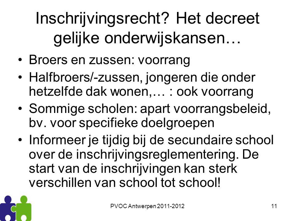 PVOC Antwerpen 2011-201211 Inschrijvingsrecht? Het decreet gelijke onderwijskansen… Broers en zussen: voorrang Halfbroers/-zussen, jongeren die onder