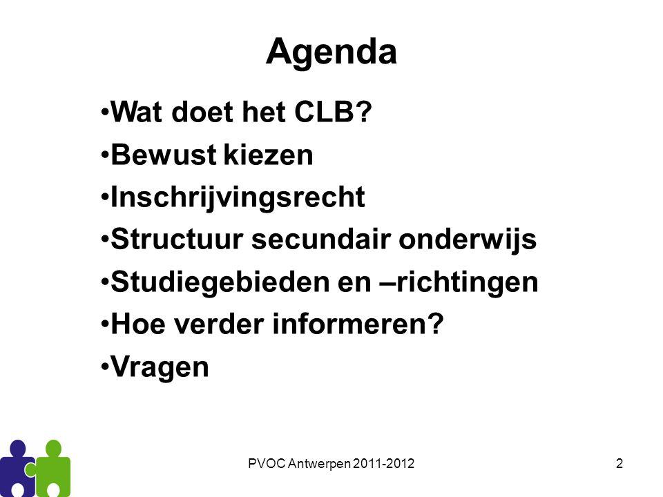 PVOC Antwerpen 2011-20122 Agenda Wat doet het CLB? Bewust kiezen Inschrijvingsrecht Structuur secundair onderwijs Studiegebieden en –richtingen Hoe ve