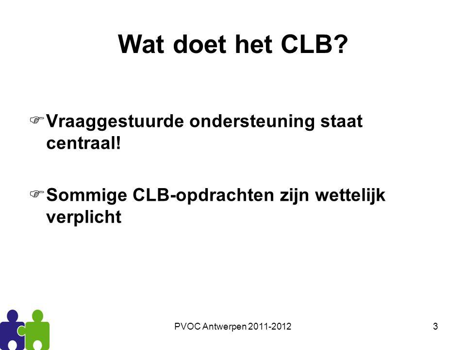 PVOC Antwerpen 2011-20123 Wat doet het CLB?  Vraaggestuurde ondersteuning staat centraal!  Sommige CLB-opdrachten zijn wettelijk verplicht