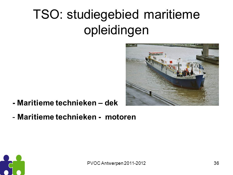 PVOC Antwerpen 2011-201236 TSO: studiegebied maritieme opleidingen - Maritieme technieken – dek - Maritieme technieken - motoren