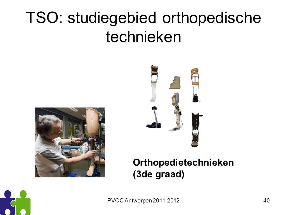 PVOC Antwerpen 2011-201240 TSO: studiegebied orthopedische technieken Orthopedietechnieken (3de graad)