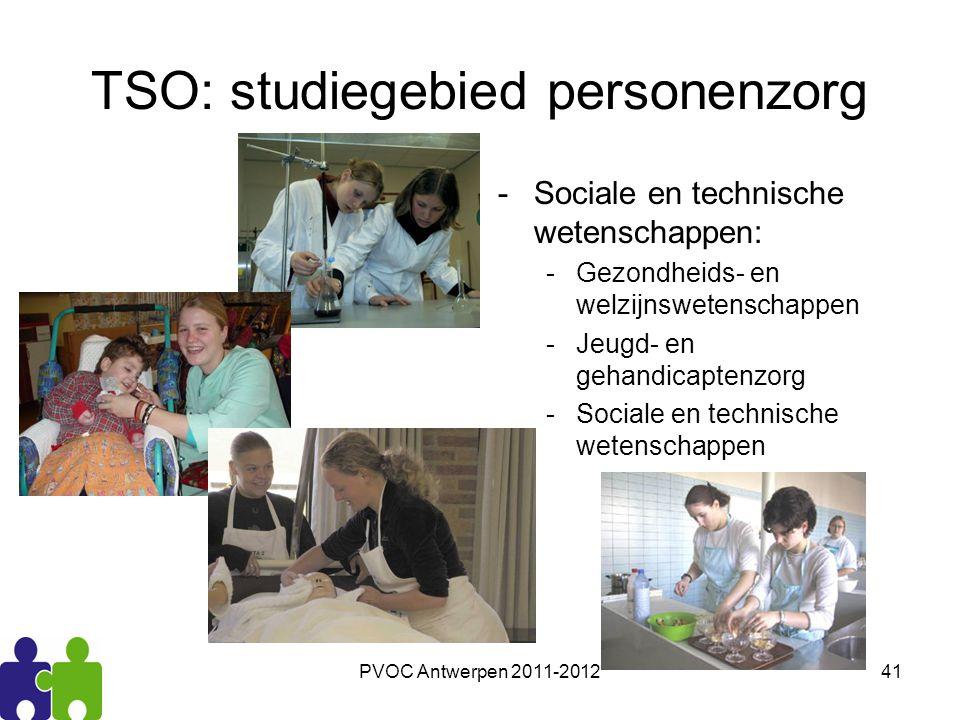 PVOC Antwerpen 2011-201241 TSO: studiegebied personenzorg -Sociale en technische wetenschappen: -Gezondheids- en welzijnswetenschappen -Jeugd- en geha