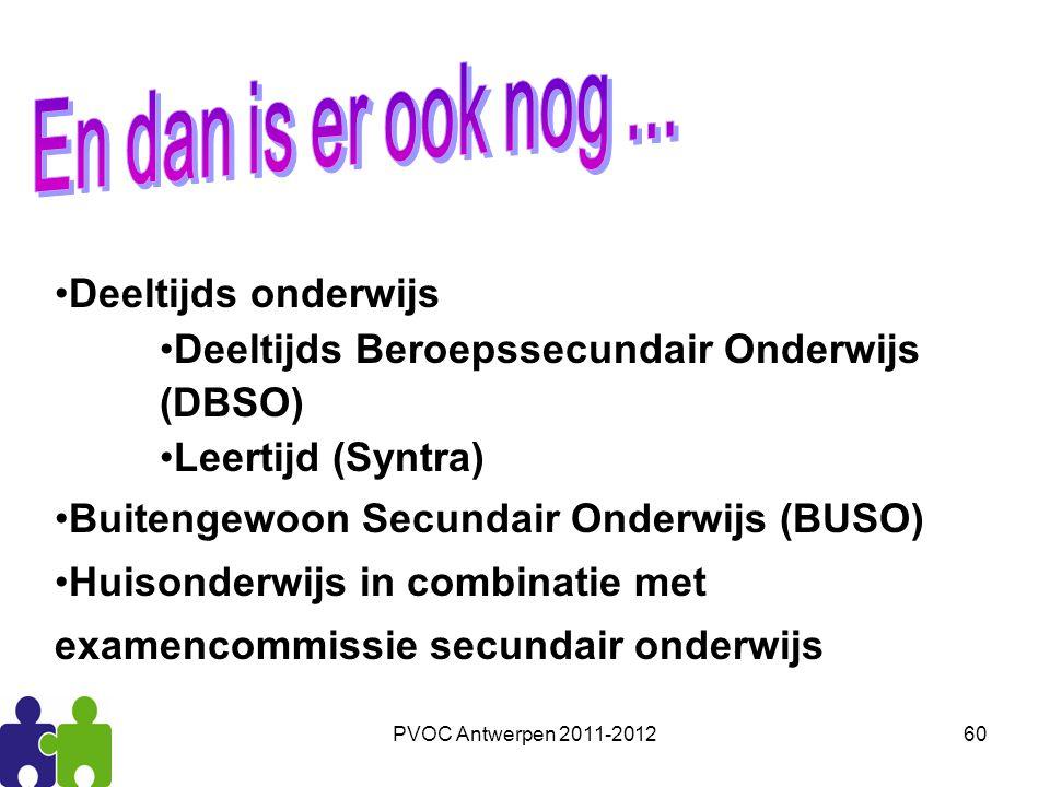 PVOC Antwerpen 2011-201260 Deeltijds onderwijs Deeltijds Beroepssecundair Onderwijs (DBSO) Leertijd (Syntra) Buitengewoon Secundair Onderwijs (BUSO) H