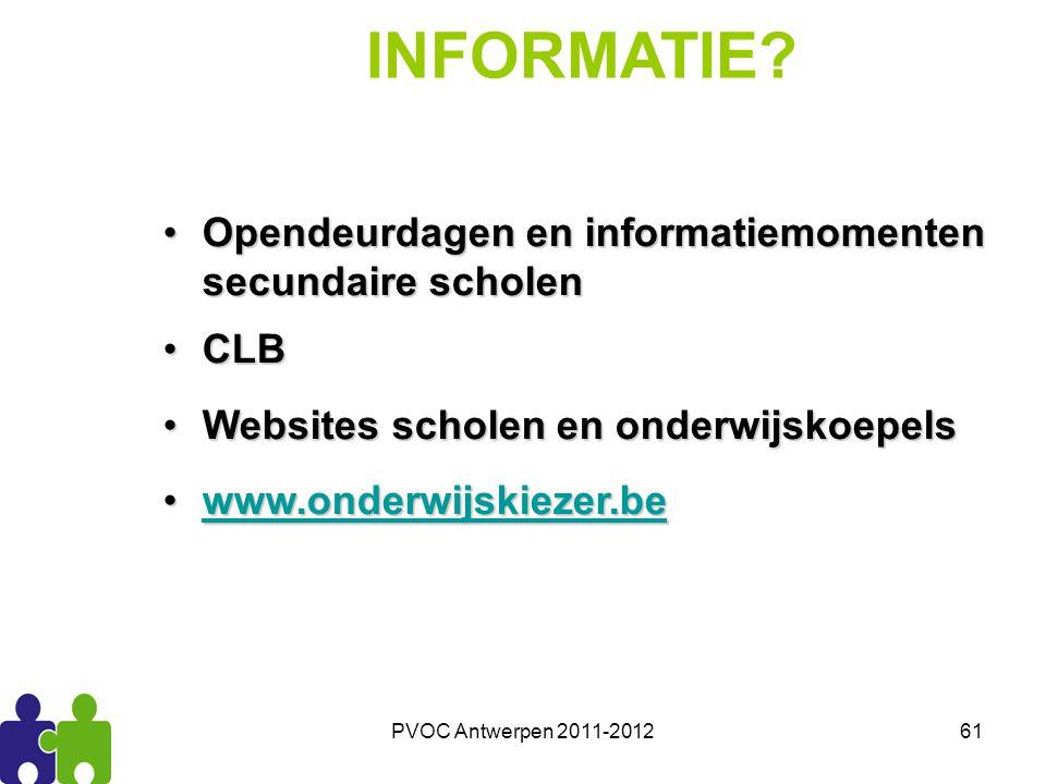 PVOC Antwerpen 2011-201261 INFORMATIE? Opendeurdagen en informatiemomenten secundaire scholenOpendeurdagen en informatiemomenten secundaire scholen CL
