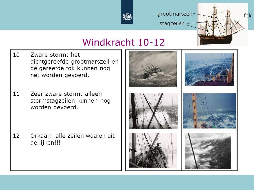 Windkracht 10-12 10Zware storm: het dichtgereefde grootmarszeil en de gereefde fok kunnen nog net worden gevoerd. 11Zeer zware storm: alleen stormstag