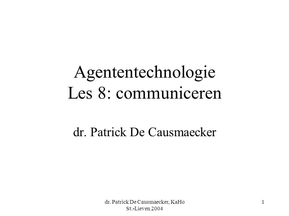 dr. Patrick De Causmaecker, KaHo St.-Lieven 2004 1 Agententechnologie Les 8: communiceren dr.