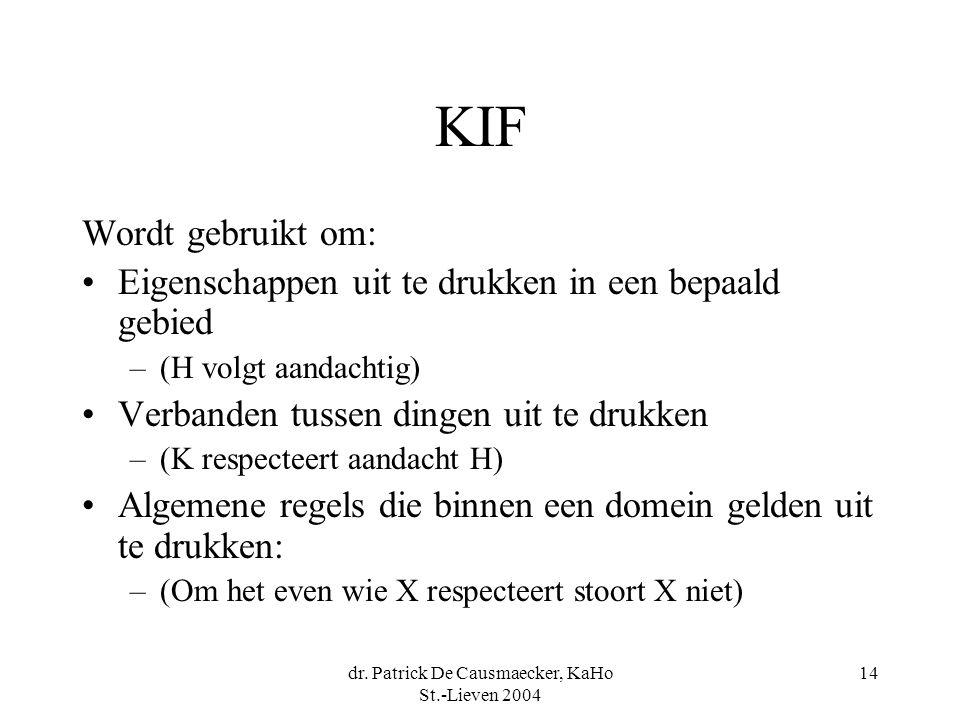 dr. Patrick De Causmaecker, KaHo St.-Lieven 2004 14 KIF Wordt gebruikt om: Eigenschappen uit te drukken in een bepaald gebied –(H volgt aandachtig) Ve