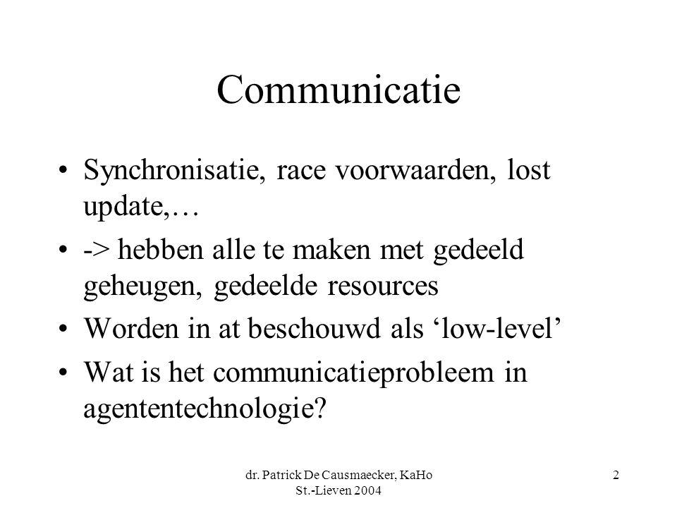 dr. Patrick De Causmaecker, KaHo St.-Lieven 2004 2 Communicatie Synchronisatie, race voorwaarden, lost update,… -> hebben alle te maken met gedeeld ge
