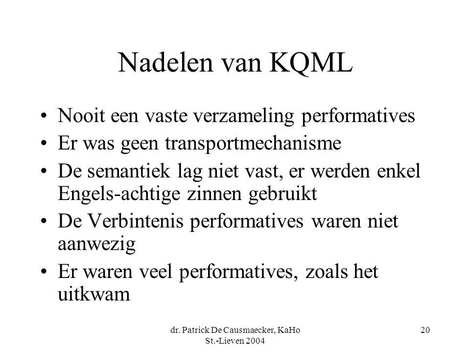 dr. Patrick De Causmaecker, KaHo St.-Lieven 2004 20 Nadelen van KQML Nooit een vaste verzameling performatives Er was geen transportmechanisme De sema