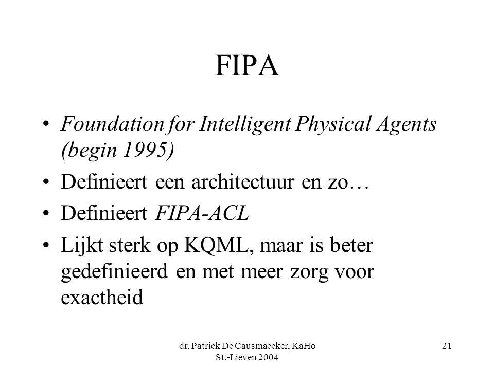 dr. Patrick De Causmaecker, KaHo St.-Lieven 2004 21 FIPA Foundation for Intelligent Physical Agents (begin 1995) Definieert een architectuur en zo… De