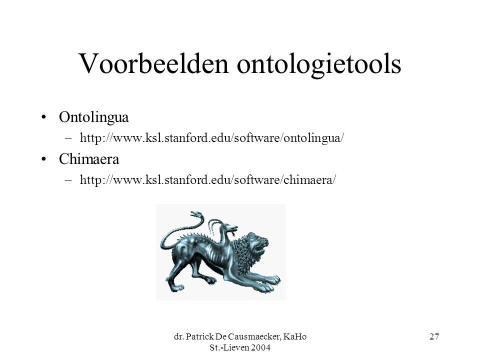 dr. Patrick De Causmaecker, KaHo St.-Lieven 2004 27 Voorbeelden ontologietools Ontolingua –http://www.ksl.stanford.edu/software/ontolingua/ Chimaera –
