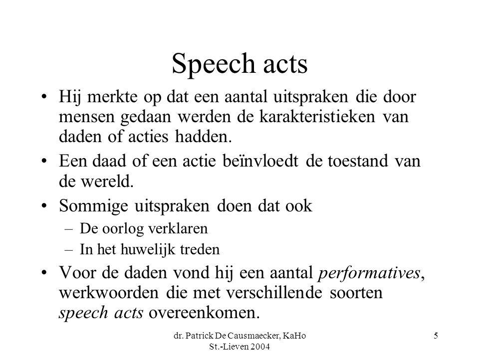 dr. Patrick De Causmaecker, KaHo St.-Lieven 2004 5 Speech acts Hij merkte op dat een aantal uitspraken die door mensen gedaan werden de karakteristiek