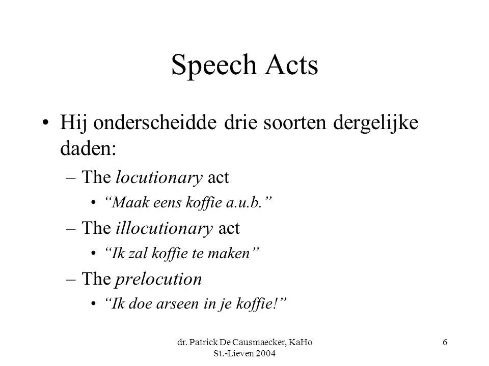 "dr. Patrick De Causmaecker, KaHo St.-Lieven 2004 6 Speech Acts Hij onderscheidde drie soorten dergelijke daden: –The locutionary act ""Maak eens koffie"