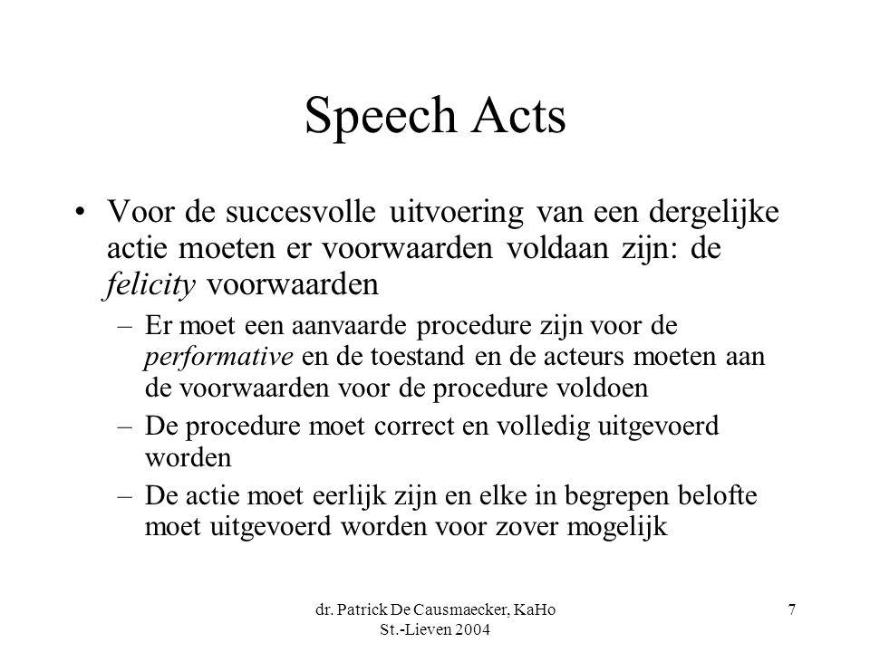dr. Patrick De Causmaecker, KaHo St.-Lieven 2004 7 Speech Acts Voor de succesvolle uitvoering van een dergelijke actie moeten er voorwaarden voldaan z