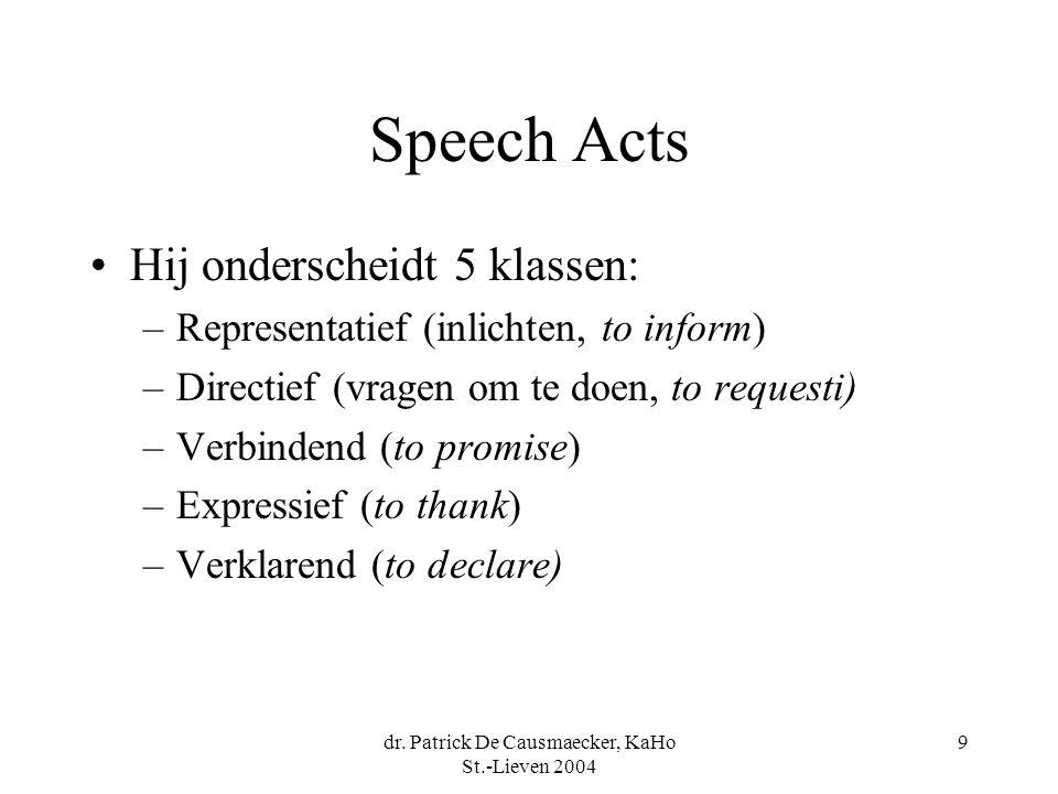 dr. Patrick De Causmaecker, KaHo St.-Lieven 2004 9 Speech Acts Hij onderscheidt 5 klassen: –Representatief (inlichten, to inform) –Directief (vragen o