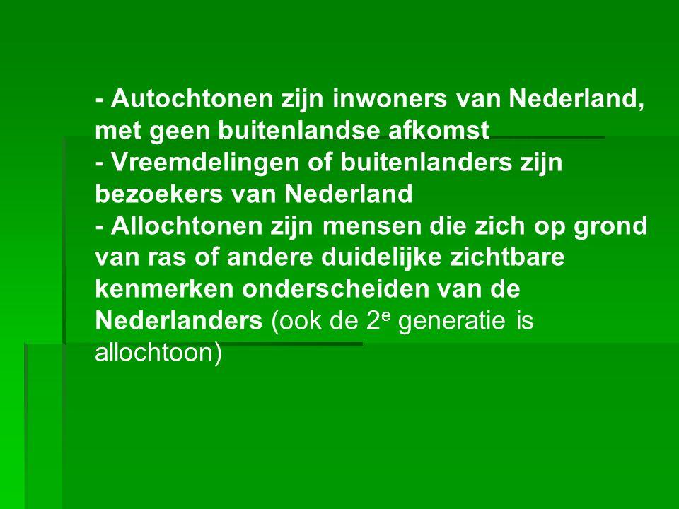 - Autochtonen zijn inwoners van Nederland, met geen buitenlandse afkomst - Vreemdelingen of buitenlanders zijn bezoekers van Nederland - Allochtonen z
