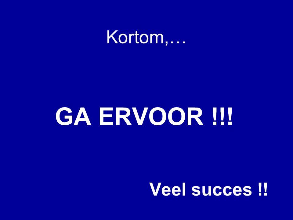 Kortom,… GA ERVOOR !!! Veel succes !!