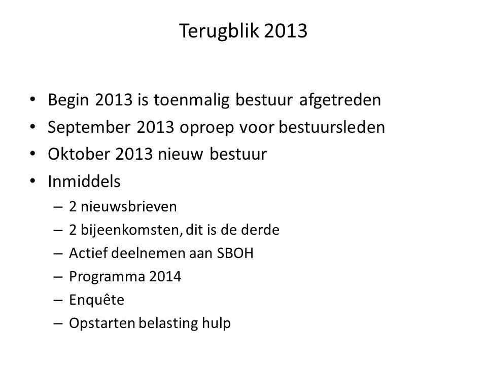 Terugblik 2013 Begin 2013 is toenmalig bestuur afgetreden September 2013 oproep voor bestuursleden Oktober 2013 nieuw bestuur Inmiddels – 2 nieuwsbrieven – 2 bijeenkomsten, dit is de derde – Actief deelnemen aan SBOH – Programma 2014 – Enquête – Opstarten belasting hulp