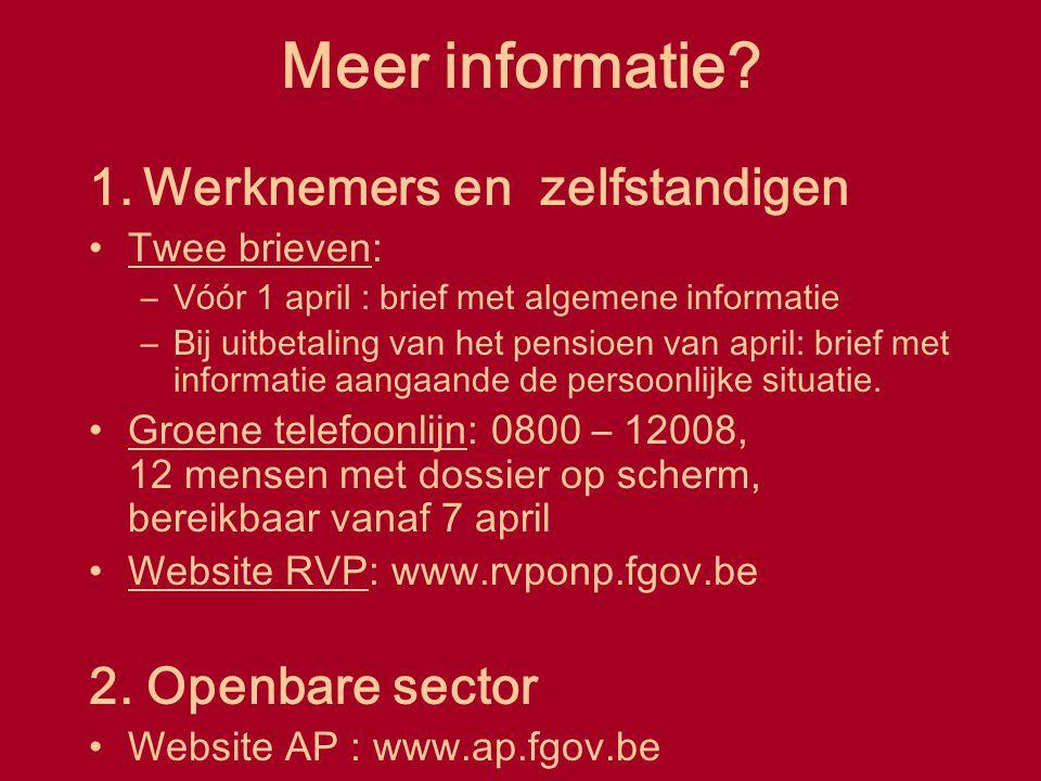 Meer informatie? 1. Werknemers en zelfstandigen Twee brieven: –Vóór 1 april : brief met algemene informatie –Bij uitbetaling van het pensioen van apri