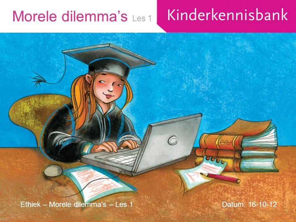 Morele dilemma's Datum: 16-10-12 Les 1 Ethiek – Morele dilemma's – Les 1