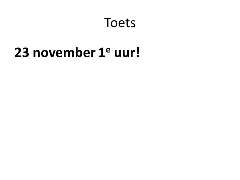 Toets 23 november 1 e uur!