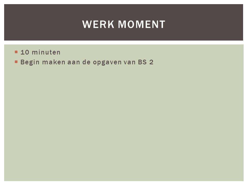  10 minuten  Begin maken aan de opgaven van BS 2 WERK MOMENT