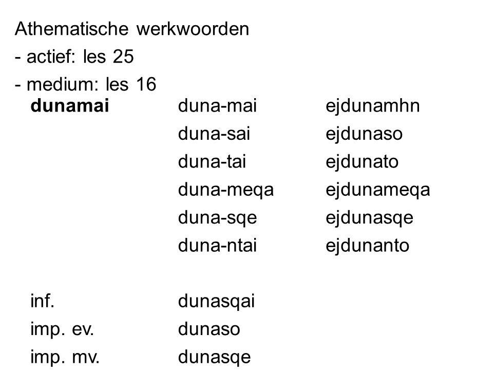 Athematische werkwoorden - actief: les 25 - medium: les 16 dunamaiduna-maiejdunamhn duna-saiejdunaso duna-taiejdunato duna-meqaejdunameqa duna-sqeejdu