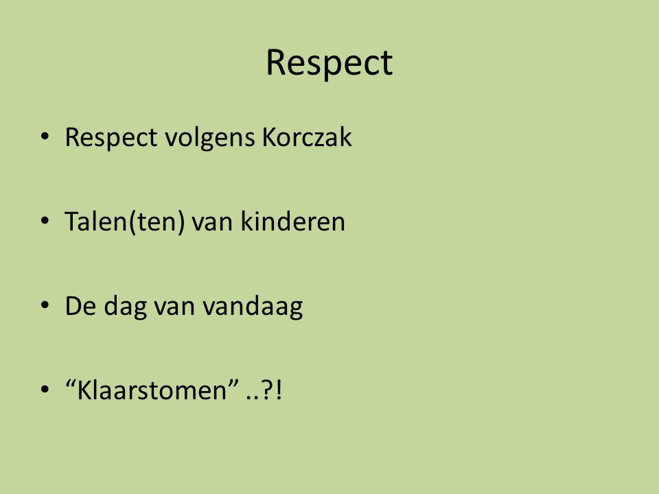 """Respect Respect volgens Korczak Talen(ten) van kinderen De dag van vandaag """"Klaarstomen""""..?!"""