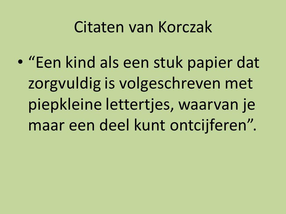 """Citaten van Korczak """"Een kind als een stuk papier dat zorgvuldig is volgeschreven met piepkleine lettertjes, waarvan je maar een deel kunt ontcijferen"""