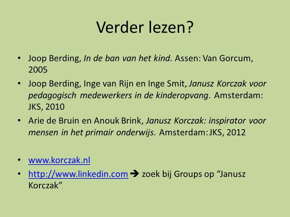 Verder lezen? Joop Berding, In de ban van het kind. Assen: Van Gorcum, 2005 Joop Berding, Inge van Rijn en Inge Smit, Janusz Korczak voor pedagogisch