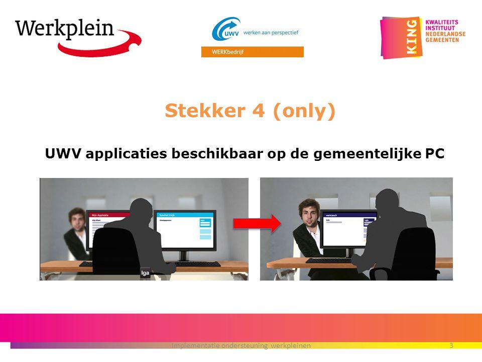 UWV applicaties beschikbaar op de gemeentelijke PC Implementatie ondersteuning werkpleinen3 Stekker 4 (only)