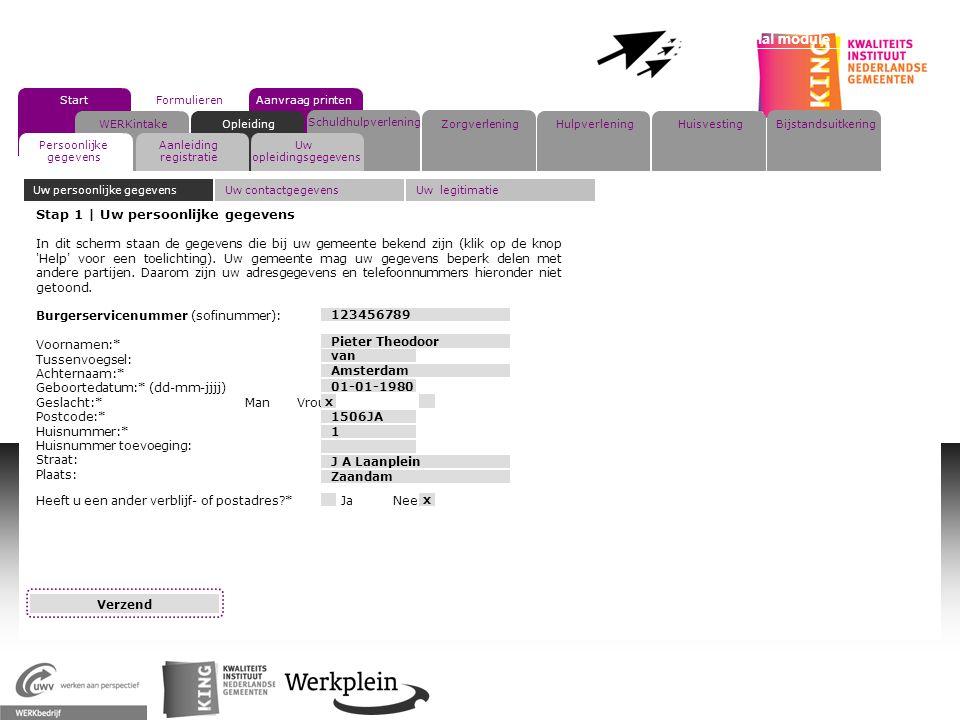 Eenmalige Registratie Op Werkpleinen Professional module X WERKintakeOpleiding Persoonlijke gegevens Aanleiding registratie Uw opleidingsgegevens StartFormulieren Aanvraag printen Stap 1 | Uw persoonlijke gegevens In dit scherm staan de gegevens die bij uw gemeente bekend zijn (klik op de knop Help voor een toelichting).