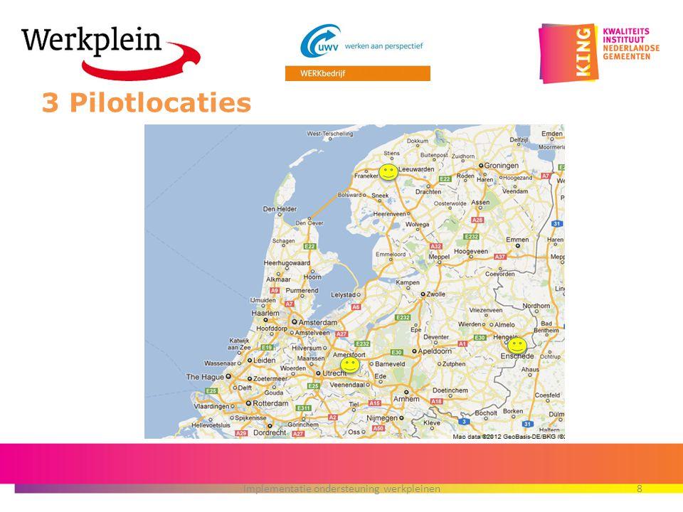3 Pilotlocaties Implementatie ondersteuning werkpleinen8