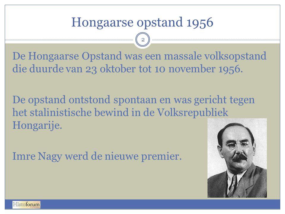 Hongaarse opstand 1956 2 De Hongaarse Opstand was een massale volksopstand die duurde van 23 oktober tot 10 november 1956. De opstand ontstond spontaa