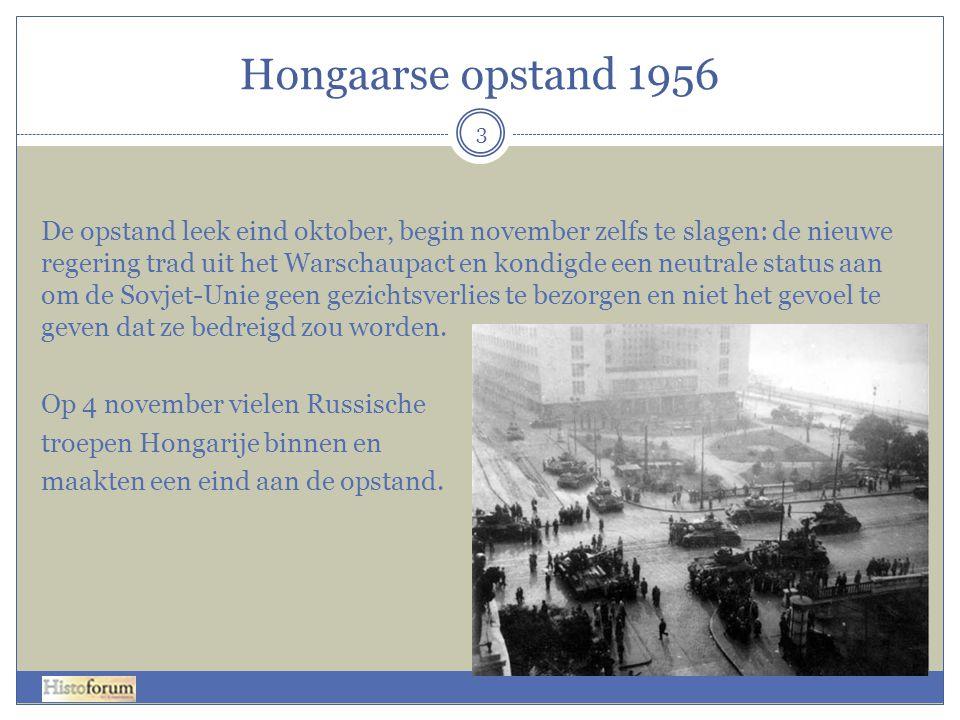 Hongaarse opstand 1956 3 De opstand leek eind oktober, begin november zelfs te slagen: de nieuwe regering trad uit het Warschaupact en kondigde een ne