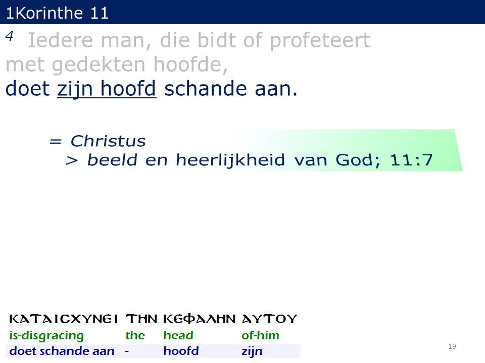 1Korinthe 11 4 Iedere man, die bidt of profeteert met gedekten hoofde, doet zijn hoofd schande aan. 19