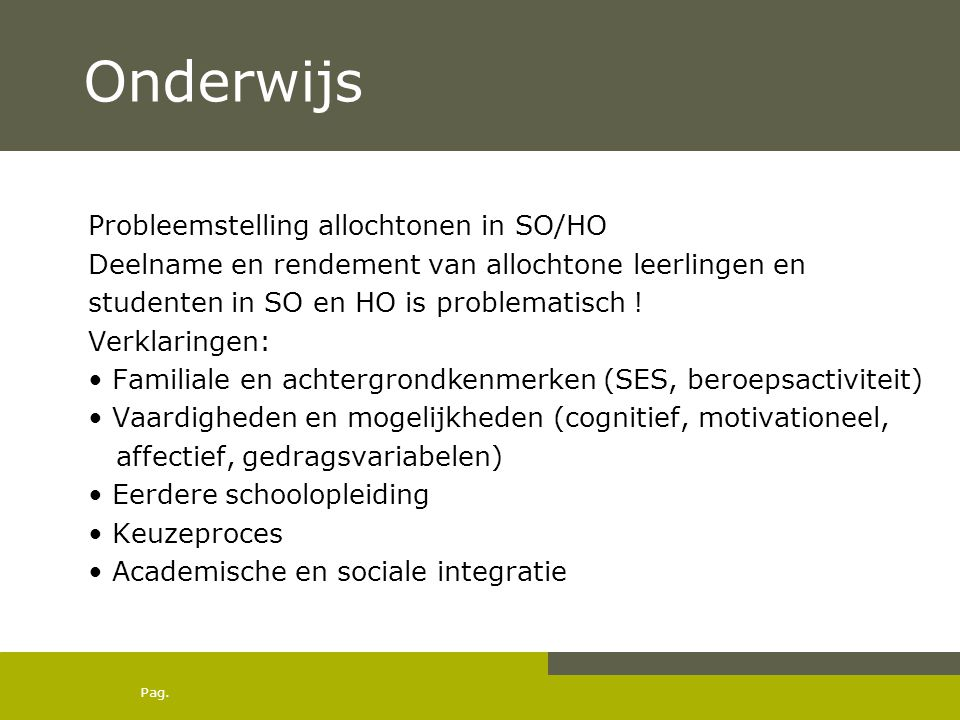 Pag. Onderwijs Probleemstelling allochtonen in SO/HO Deelname en rendement van allochtone leerlingen en studenten in SO en HO is problematisch ! Verkl