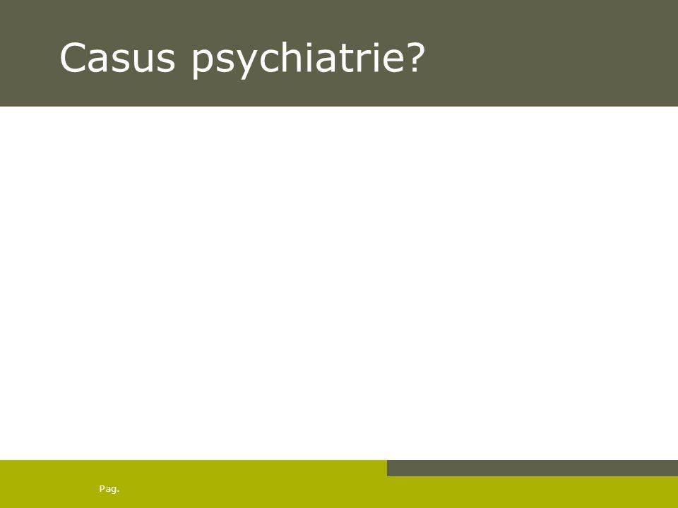 Pag. Casus psychiatrie?
