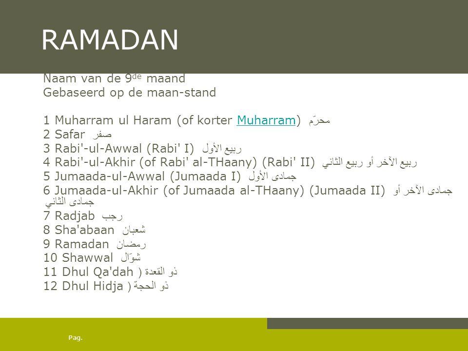 Pag. RAMADAN Naam van de 9 de maand Gebaseerd op de maan-stand 1 Muharram ul Haram (of korter Muharram) محرّمMuharram 2 Safar صفر 3 Rabi'-ul-Awwal (Ra