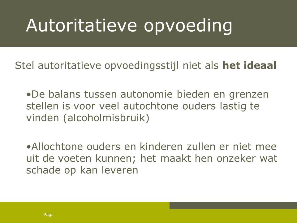 Pag. Autoritatieve opvoeding Stel autoritatieve opvoedingsstijl niet als het ideaal De balans tussen autonomie bieden en grenzen stellen is voor veel
