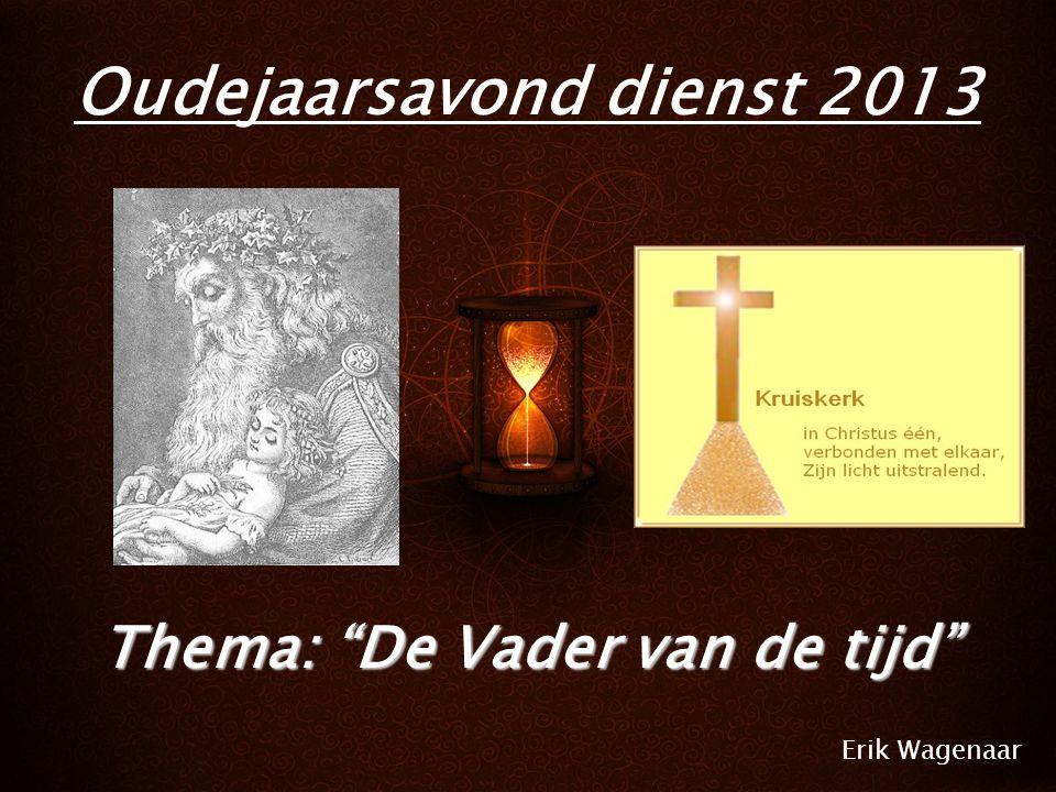 Liturgie Ps.92: 1, 7, 8 Lz.Lucas 2: 22- 39 Gz.52: 1, 2 T.Lucas 2: 36- 38 Ld.169: 1 - 6 Ps.72: 10 Gz.139: 4, 5, 6 Oudejaarsavond dienst 2013 Thema: De Vader van de tijd Erik Wagenaar
