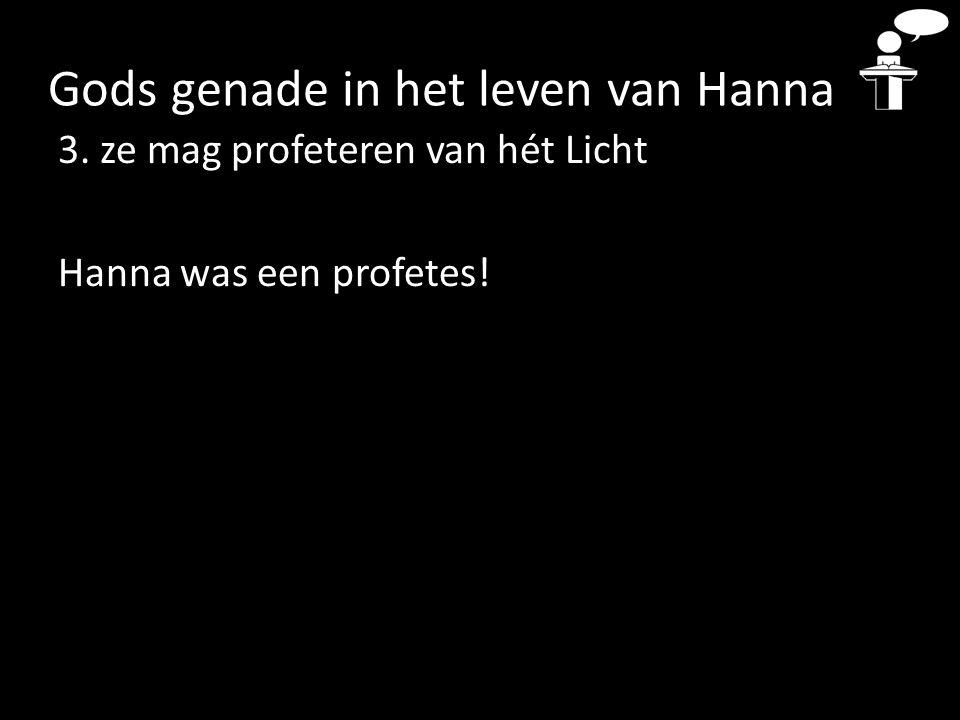 Gods genade in het leven van Hanna 3. ze mag profeteren van hét Licht Hanna was een profetes!