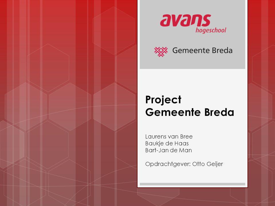Project Gemeente Breda Laurens van Bree Baukje de Haas Bart-Jan de Man Opdrachtgever: Otto Geijer