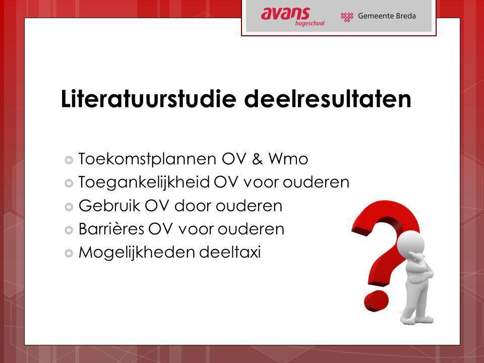 Literatuurstudie deelresultaten  Toekomstplannen OV & Wmo  Toegankelijkheid OV voor ouderen  Gebruik OV door ouderen  Barrières OV voor ouderen 