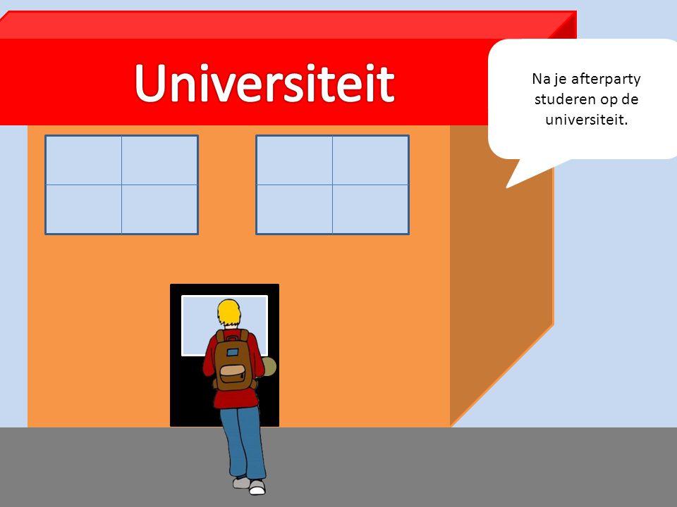 Na je afterparty studeren op de universiteit.