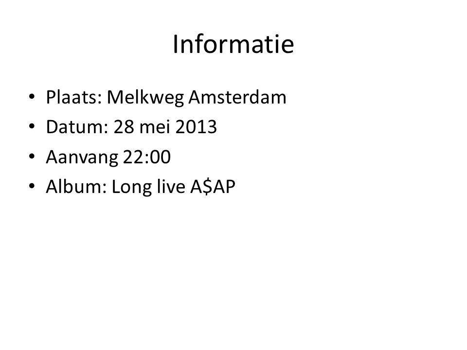 Informatie Plaats: Melkweg Amsterdam Datum: 28 mei 2013 Aanvang 22:00 Album: Long live A$AP