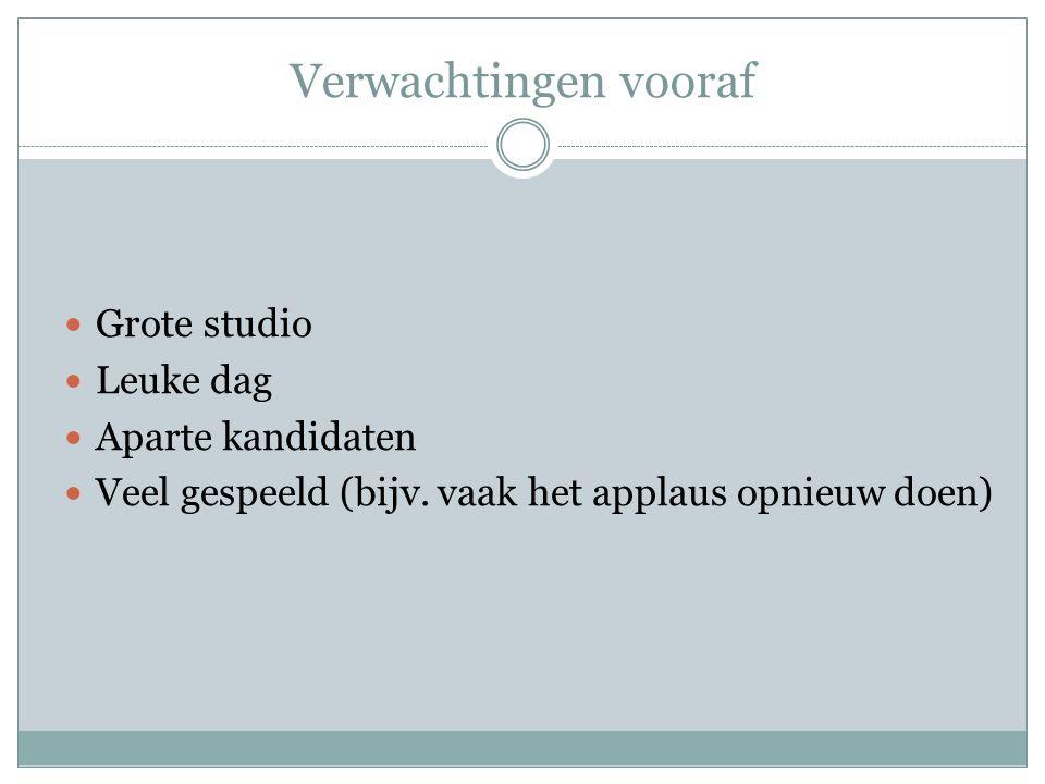 Verwachtingen vooraf Grote studio Leuke dag Aparte kandidaten Veel gespeeld (bijv.