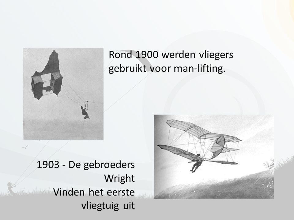 Rond 1900 werden vliegers gebruikt voor man-lifting. 1903 - De gebroeders Wright Vinden het eerste vliegtuig uit