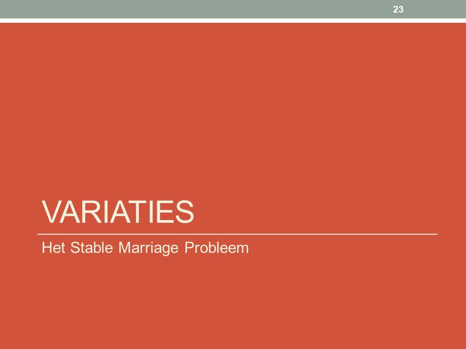 VARIATIES Het Stable Marriage Probleem 23